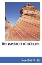 The Investment Of Influence ebook by Newell Dwight Hillis