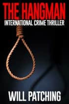 The Hangman: International Crime Thriller eBook by Will Patching