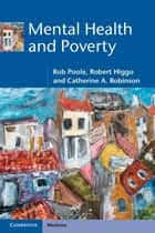 Mental Health and Poverty ebook by Rob Poole,Robert Higgo,Catherine A. Robinson