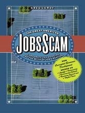 The Great American Jobs Scam - Corporate Tax Dodging and the Myth of Job Creation ebook by Greg LeRoy