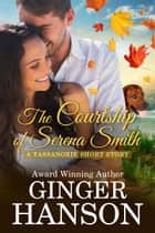 The Courtship of Serena Smith - A Tassanoxie Short Story ebook by Ginger Hanson