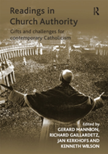 Readings in Church Authority - Gifts and Challenges for Contemporary Catholicism ebook by Richard Gaillardetz,Kenneth Wilson