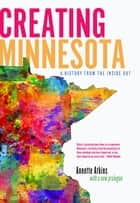 Creating Minnesota - A History from the Inside Out ebook by Annette Atkins