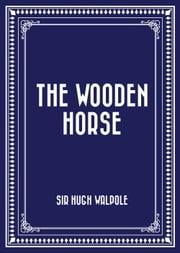 The Wooden Horse ebook by Sir Hugh Walpole