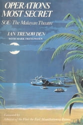Operations Most Secret - SOE: The Malayan Theatre ebook by Ian Trenowden