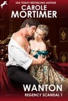 Wanton (Regency Scandal 1) ebook by Carole Mortimer