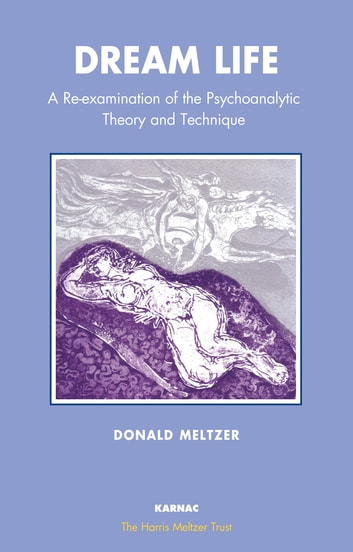 Dream Life - A Re-examination of the Psychoanalytic Theory and Technique ebook by Donald Meltzer