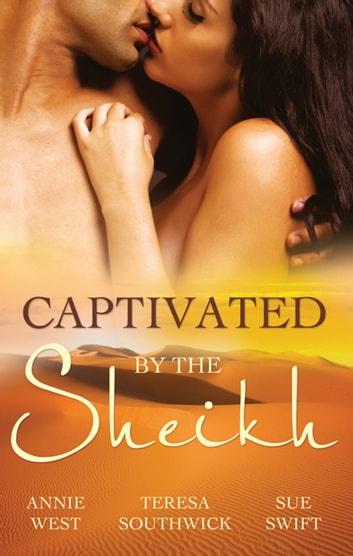 Captivated By The Sheikh - 3 Book Box Set ebook by Annie West,Teresa Southwick,Sue Swift