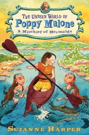 The Unseen World of Poppy Malone #3: A Mischief of Mermaids ebook by Suzanne Harper