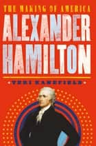 Alexander Hamilton - The Making of America #1 ebook by Teri Kanefield