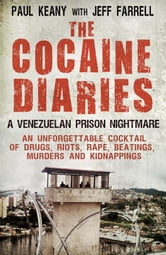The Cocaine Diaries - A Venezuelan Prison Nightmare ebook by Paul Keany,Jeff Farrell