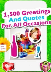 1,500 Greetings And Quotes For All Occasions - Sayings, Phrases And Best Wishes For Birthday, Mother's Day, Easter, Christmas, Valentine's Day, Wedding, Thanksgiving And More (Illustrated Edition) ebook by Emmie Marina Brunswick