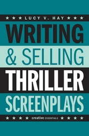 Writing & Selling Thriller Screenplays ebook by Lucy V. Hay