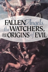 Fallen Angels, the Watchers, and the Origins of Evil ebook by Lumpkin, Joseph B.
