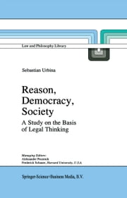 Reason, Democracy, Society - A Treatise on the Basis of Legal Thinking ebook by Sebastián Urbina