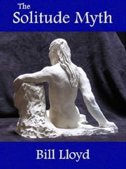 The Solitude Myth ebook by Bill Lloyd