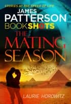 The Mating Season - BookShots ebook by Laurie Horowitz, James Patterson