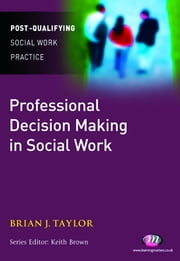 Professional Decision Making in Social Work ebook by Dr Brian Taylor