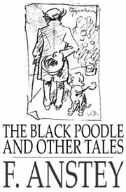 The Black Poodle - And Other Tales ebook by F. Anstey