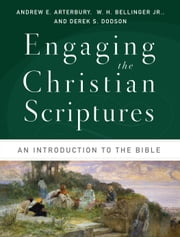 Engaging the Christian Scriptures - An Introduction to the Bible ebook by Andrew E. Arterbury,Derek S. Dodson,W. H. Jr. Bellinger