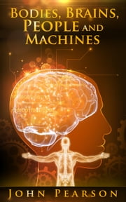 Bodies, Brains, People and Machines ebook by John Pearson