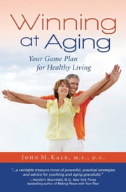 Winning at Aging - Your Game Plan for Healthy Living ebook by John Kalb