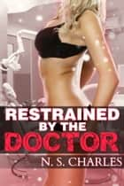 Restrained by the Doctor ebook by