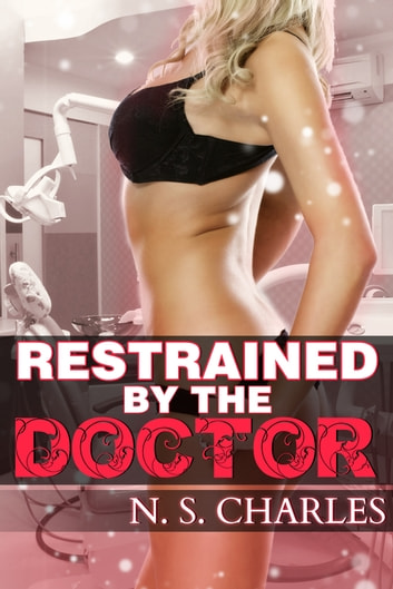 Restrained by the Doctor ebook by NS Charles
