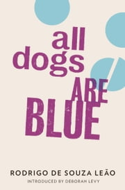 All Dogs are Blue ebook by Rodrigo Souza Leao,Stefan Tobler,Zoe Perry,Deborah Levy