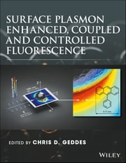 Surface Plasmon Enhanced, Coupled and Controlled Fluorescence ebook by