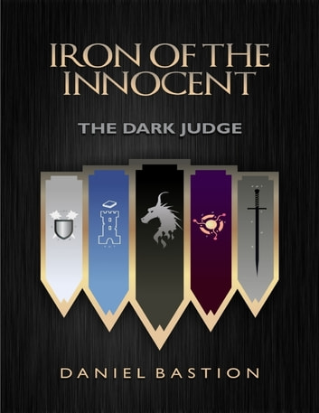 Iron of the Innocent: The Dark Judge ebook by Daniel Bastion