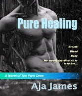 Pure Healing - A Novel of The Pure Ones ebook by Aja James