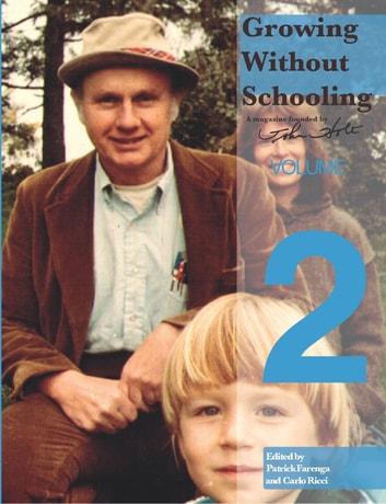 Growing Without Schooling Volume 2 ebook by John Holt
