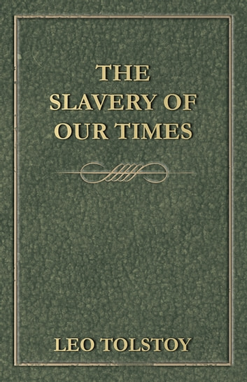The Slavery Of Our Times eBook by Leo Tolstoy