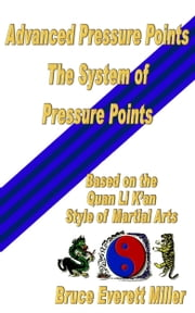 Advanced Pressure Points: The system of Pressure Points ebook by Bruce Everett Miller