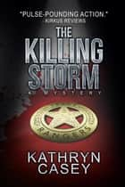 The Killing Storm - Sarah Armstrong Mysteries, #3 eBook by Kathryn Casey