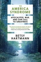 The America Syndrome - Apocalypse, War, and Our Call to Greatness ebook by Betsy Hartmann
