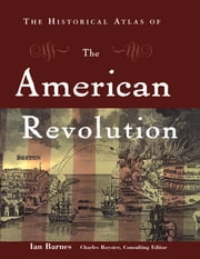 The Historical Atlas of the American Revolution ebook by Ian Barnes,Charles Royster