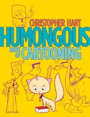 Humongous Book of Cartooning ebook by Christopher Hart