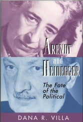 Arendt and Heidegger - The Fate of the Political ebook by Dana Villa