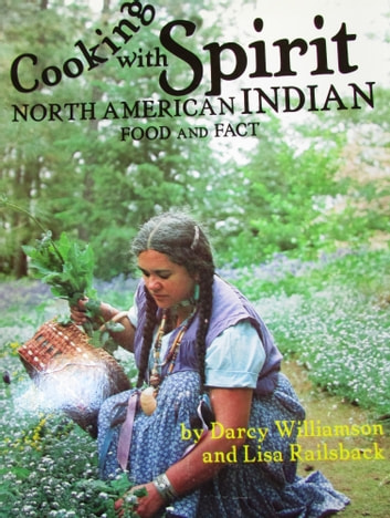 Cooking With Spirit, North American Indian Food and Fact ebook by Darcy Williamson