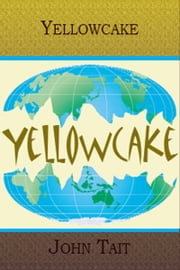 Yellowcake ebook by John Tait