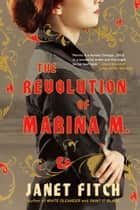 The Revolution of Marina M. - A Novel ebook by Janet Fitch