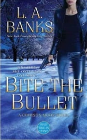 Bite the Bullet - A Crimson Moon novel ebook by L. A. Banks