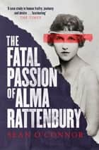 The Fatal Passion of Alma Rattenbury ebook by Sean O'Connor