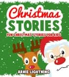 Christmas Stories: Fun Christmas Stories for Kids ebook by Arnie Lightning