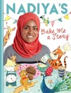 Nadiya's Bake Me a Story - Fifteen stories and recipes for children ebook by Nadiya Hussain, Clair Rossiter