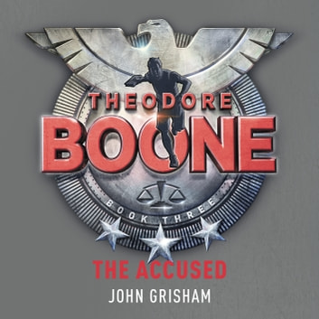 Theodore Boone: The Accused - Theodore Boone 3 audiobook by John Grisham
