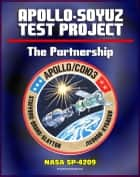 The Partnership: A History of the Apollo-Soyuz Test Project (NASA SP-4209) - Comprehensive Official History of NASA's Work with the Soviet Union and Russia Leading to the Historic 1975 ASTP Mission ebook by Progressive Management