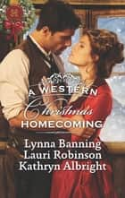 A Western Christmas Homecoming - Christmas Day Wedding Bells\Snowbound in Big Springs\Christmas with the Outlaw ebook by Lynna Banning, Lauri Robinson, Kathryn Albright